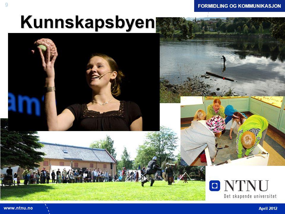9Kunnskapsbyen FORMIDLING OG KOMMUNIKASJON April 2012