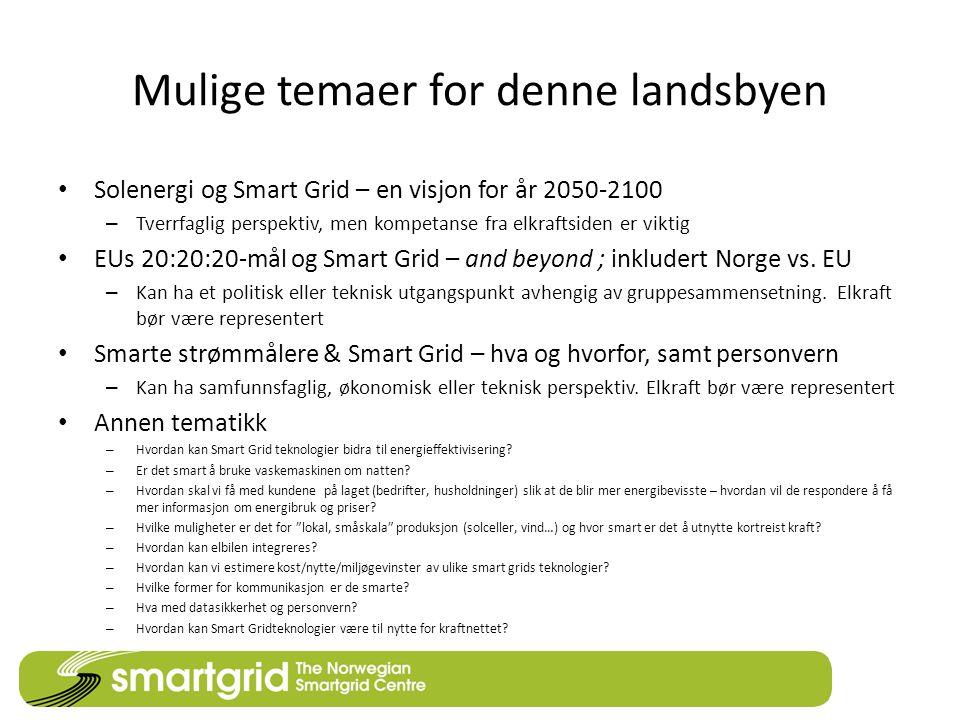 Mulige temaer for denne landsbyen Solenergi og Smart Grid – en visjon for år 2050-2100 – Tverrfaglig perspektiv, men kompetanse fra elkraftsiden er vi