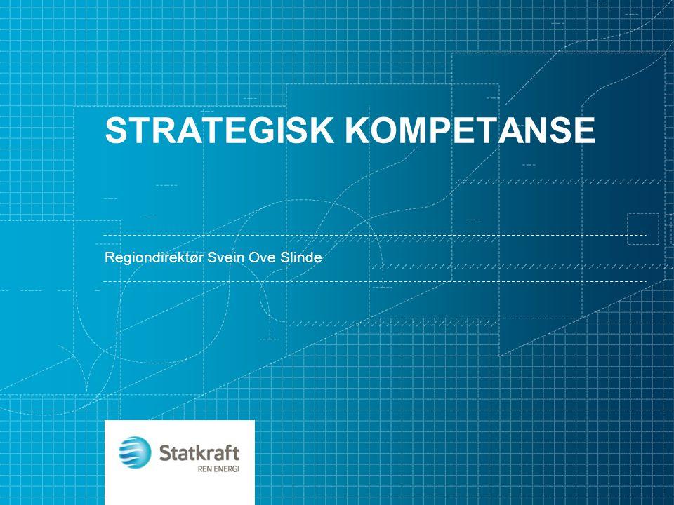 STRATEGISK KOMPETANSE Regiondirektør Svein Ove Slinde