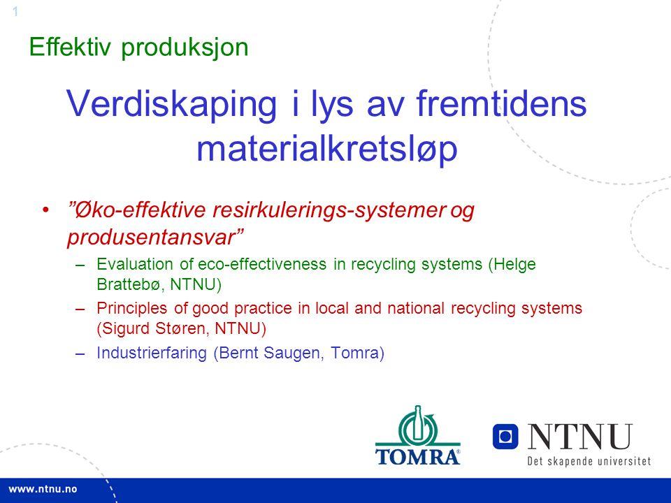 """1 Verdiskaping i lys av fremtidens materialkretsløp """"Øko-effektive resirkulerings-systemer og produsentansvar"""" –Evaluation of eco-effectiveness in rec"""