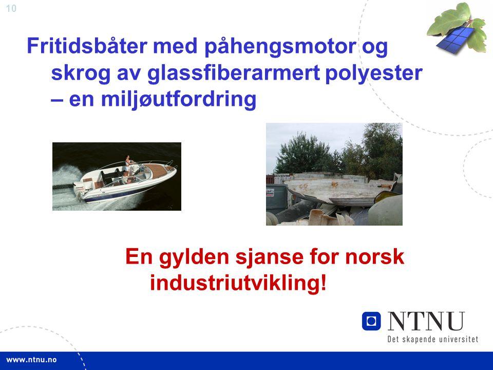 10 Fritidsbåter med påhengsmotor og skrog av glassfiberarmert polyester – en miljøutfordring En gylden sjanse for norsk industriutvikling!