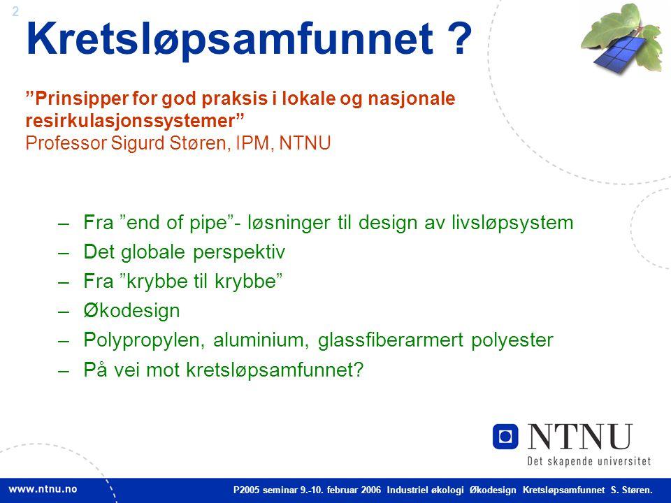 """2 Kretsløpsamfunnet ? """"Prinsipper for god praksis i lokale og nasjonale resirkulasjonssystemer"""" Professor Sigurd Støren, IPM, NTNU –Fra """"end of pipe""""-"""