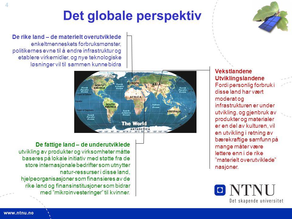 4 Det globale perspektiv De rike land – de materielt overutviklede enkeltmenneskets forbruksmønster, politikernes evne til å endre infrastruktur og et