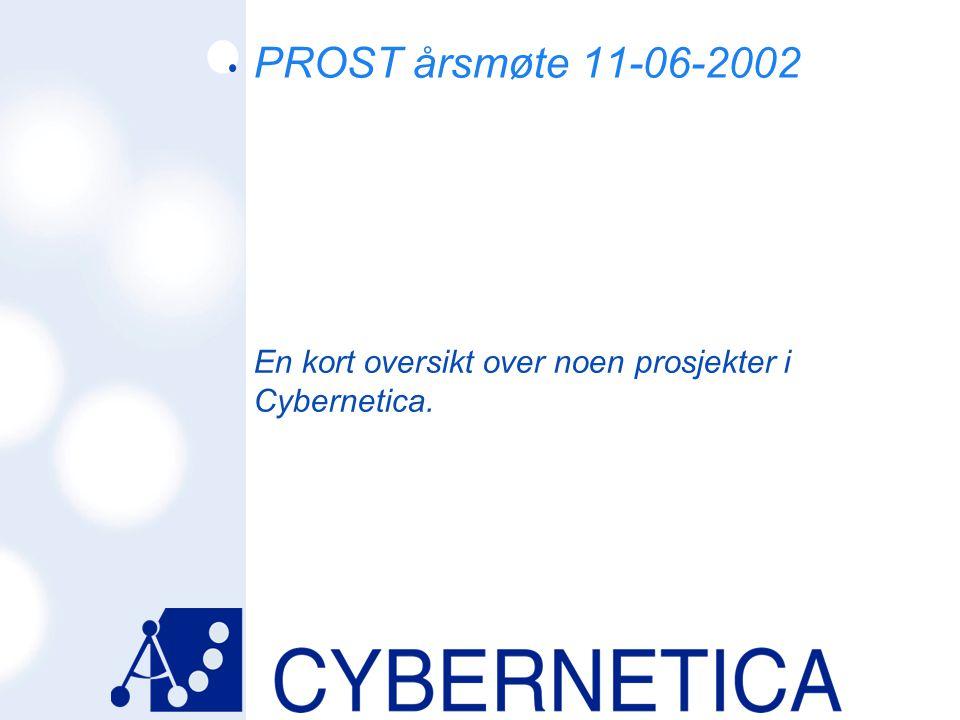 09/07/2014 PROST årsmøte 11-06-2002 En kort oversikt over noen prosjekter i Cybernetica.