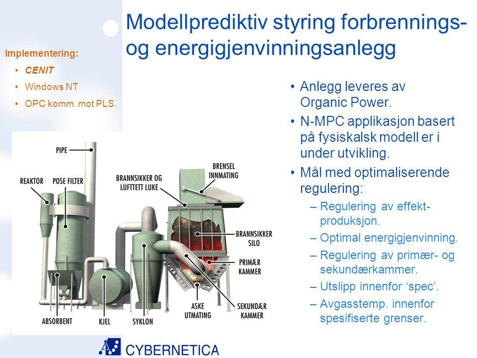 09/07/2014 Modellprediktiv styring forbrennings- og energigjenvinningsanlegg Anlegg leveres av Organic Power. N-MPC applikasjon basert på fysiskalsk m