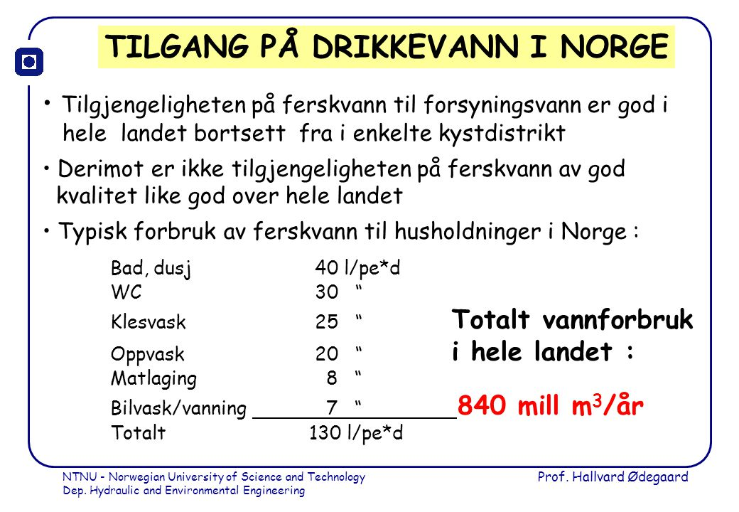 NTNU - Norwegian University of Science and Technology Dep. Hydraulic and Environmental Engineering Prof. Hallvard Ødegaard TILGANG PÅ DRIKKEVANN I NOR