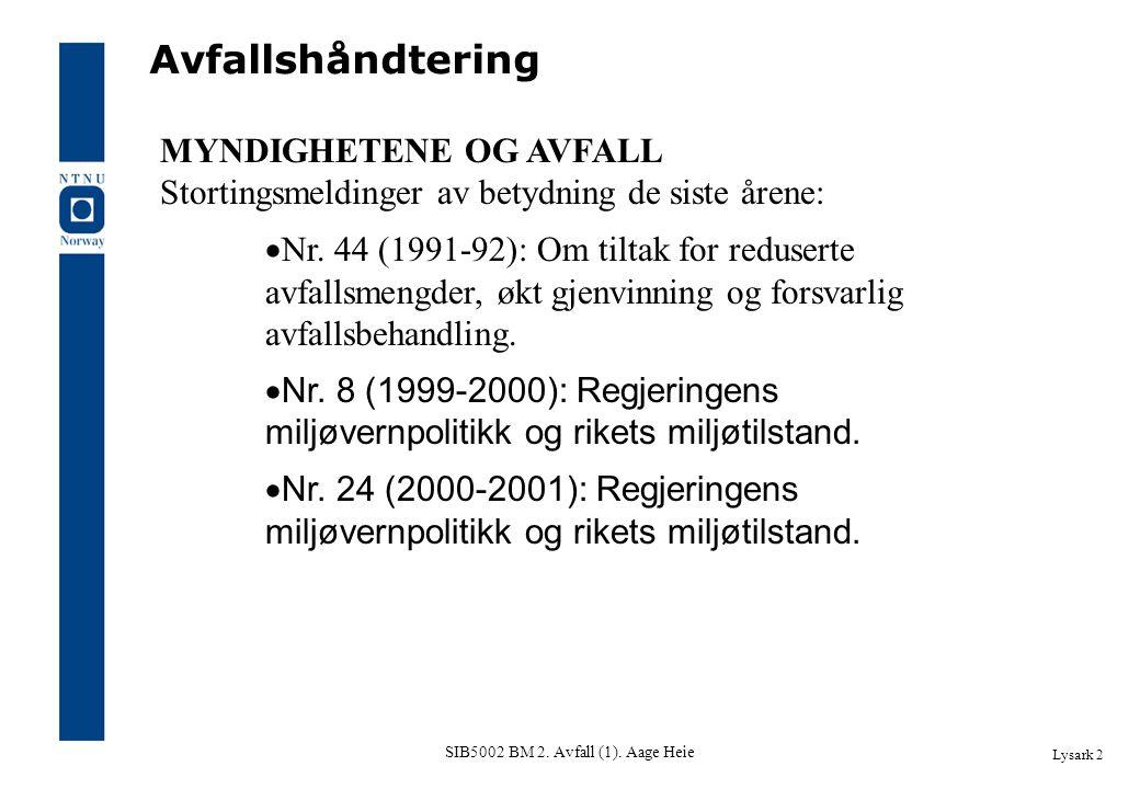 SIB5002 BM 2. Avfall (1). Aage Heie Lysark 2 Avfallshåndtering MYNDIGHETENE OG AVFALL Stortingsmeldinger av betydning de siste årene:  Nr. 44 (1991-9