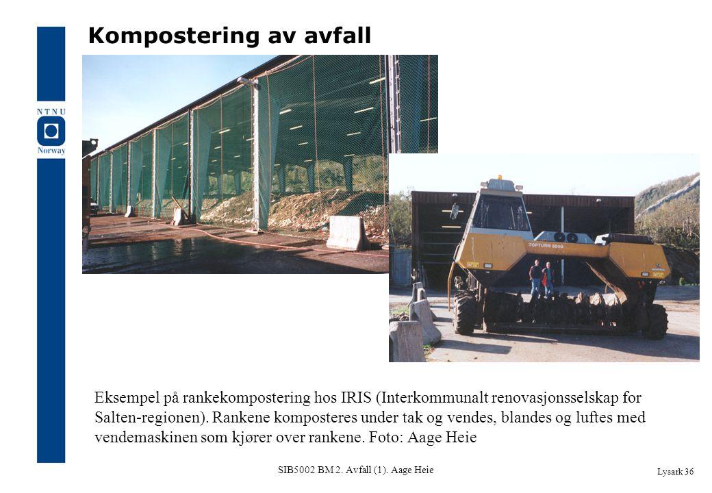 SIB5002 BM 2. Avfall (1). Aage Heie Lysark 36 Avfallshåndtering Eksempel på rankekompostering hos IRIS (Interkommunalt renovasjonsselskap for Salten-r