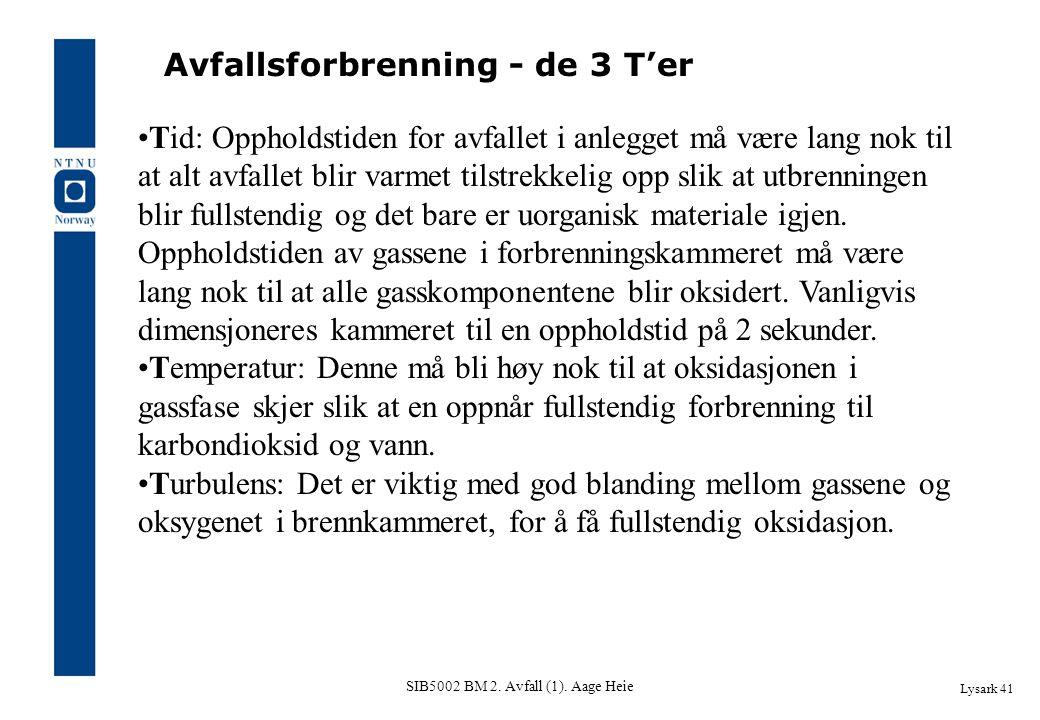 SIB5002 BM 2. Avfall (1). Aage Heie Lysark 41 Avfallsforbrenning - de 3 T'er Tid: Oppholdstiden for avfallet i anlegget må være lang nok til at alt av