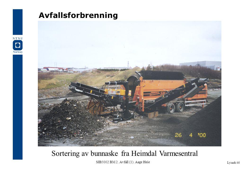 SIB5002 BM 2. Avfall (1). Aage Heie Lysark 46 Avfallsforbrenning Sortering av bunnaske fra Heimdal Varmesentral
