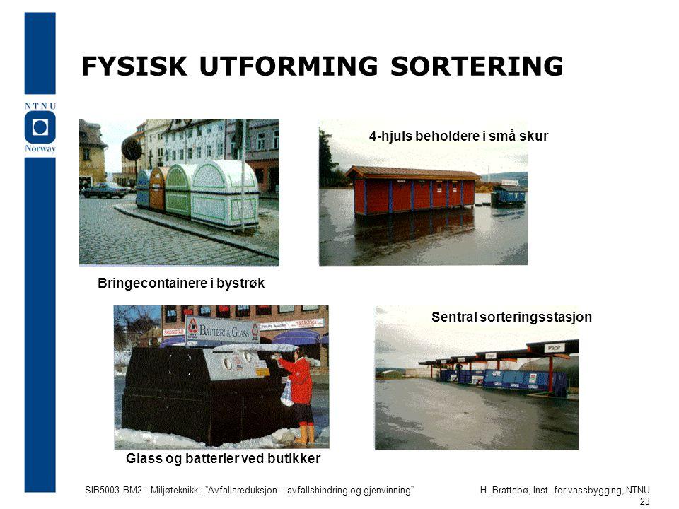 """SIB5003 BM2 - Miljøteknikk: """"Avfallsreduksjon – avfallshindring og gjenvinning""""H. Brattebø, Inst. for vassbygging, NTNU 23 FYSISK UTFORMING SORTERING"""