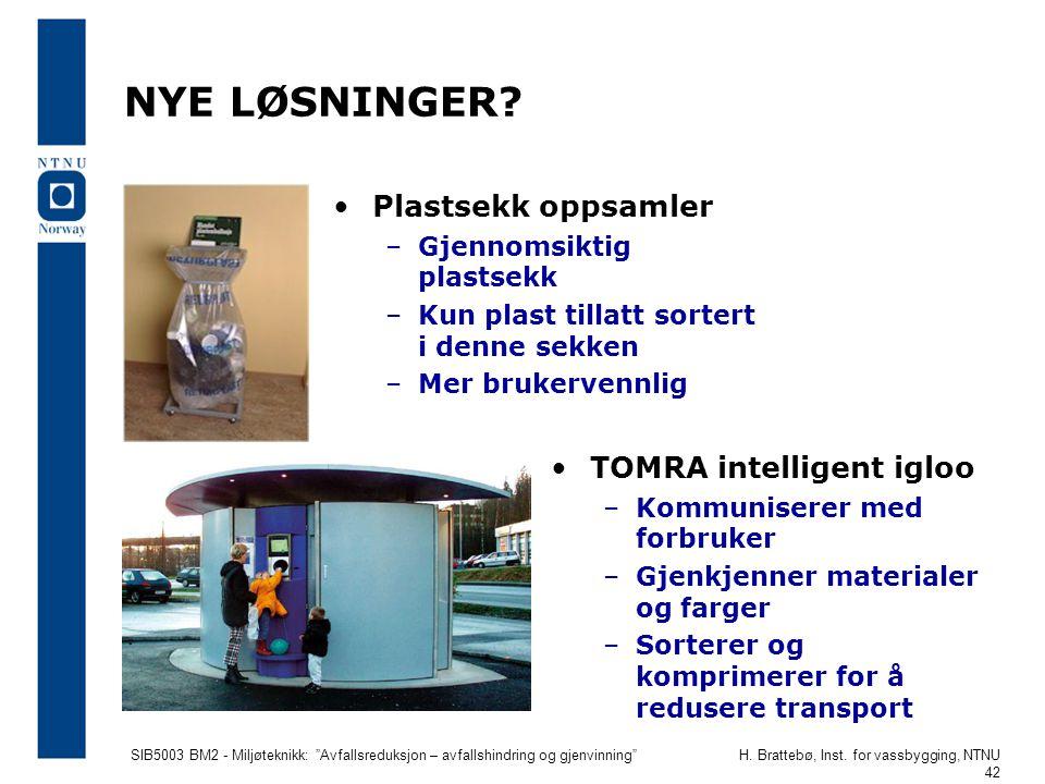 """SIB5003 BM2 - Miljøteknikk: """"Avfallsreduksjon – avfallshindring og gjenvinning""""H. Brattebø, Inst. for vassbygging, NTNU 42 NYE LØSNINGER? TOMRA intell"""