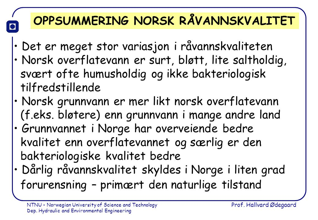 NTNU - Norwegian University of Science and Technology Dep. Hydraulic and Environmental Engineering Prof. Hallvard Ødegaard OPPSUMMERING NORSK RÅVANNSK