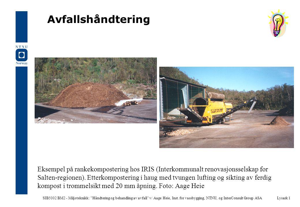 """SIB5002 BM2 - Miljøteknikk: """"Håndtering og behandling av avfall"""" v/ Aage Heie, Inst. for vassbygging, NTNU, og InterConsult Group ASALysark 1 Avfallsh"""