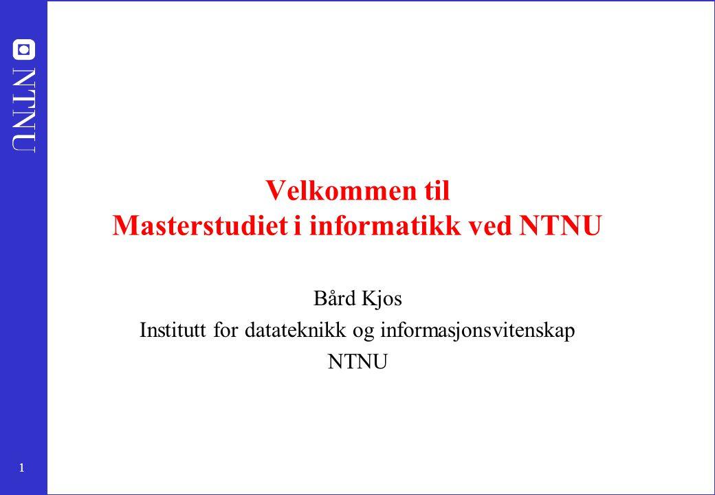 1 Velkommen til Masterstudiet i informatikk ved NTNU Bård Kjos Institutt for datateknikk og informasjonsvitenskap NTNU