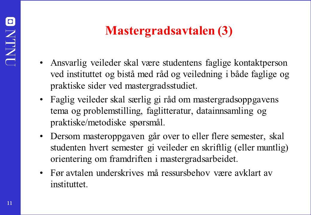 11 Mastergradsavtalen (3) Ansvarlig veileder skal være studentens faglige kontaktperson ved instituttet og bistå med råd og veiledning i både faglige og praktiske sider ved mastergradsstudiet.
