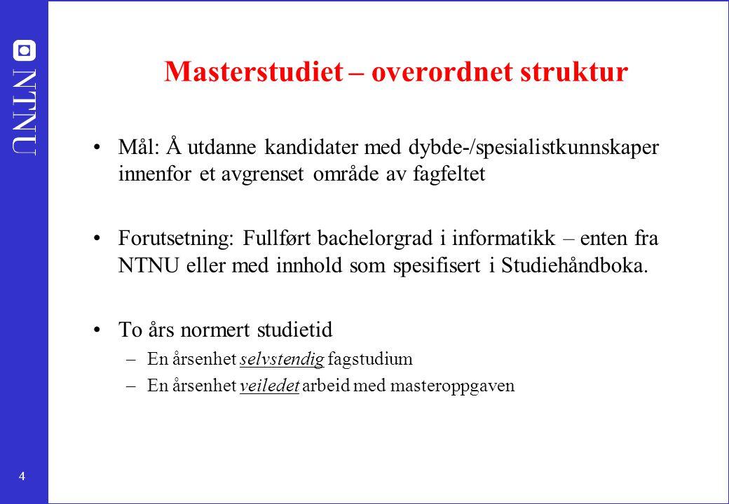 4 Masterstudiet – overordnet struktur Mål: Å utdanne kandidater med dybde-/spesialistkunnskaper innenfor et avgrenset område av fagfeltet Forutsetning