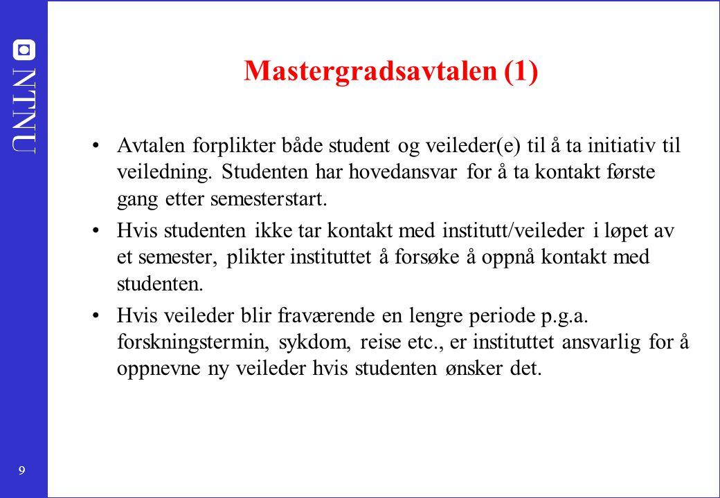 9 Mastergradsavtalen (1) Avtalen forplikter både student og veileder(e) til å ta initiativ til veiledning. Studenten har hovedansvar for å ta kontakt