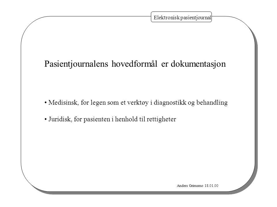 Anders Grimsmo 18.01.00 Elektronisk pasientjournal Pasientjournalens hovedformål er dokumentasjon Medisinsk, for legen som et verktøy i diagnostikk og