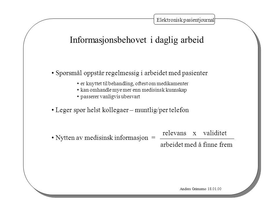 Anders Grimsmo 18.01.00 Elektronisk pasientjournal Informasjonsbehovet i daglig arbeid Spørsmål oppstår regelmessig i arbeidet med pasienter er knytte
