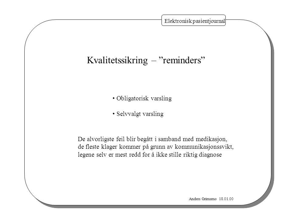 "Anders Grimsmo 18.01.00 Elektronisk pasientjournal Kvalitetssikring – ""reminders"" Obligatorisk varsling Selvvalgt varsling De alvorligste feil blir be"