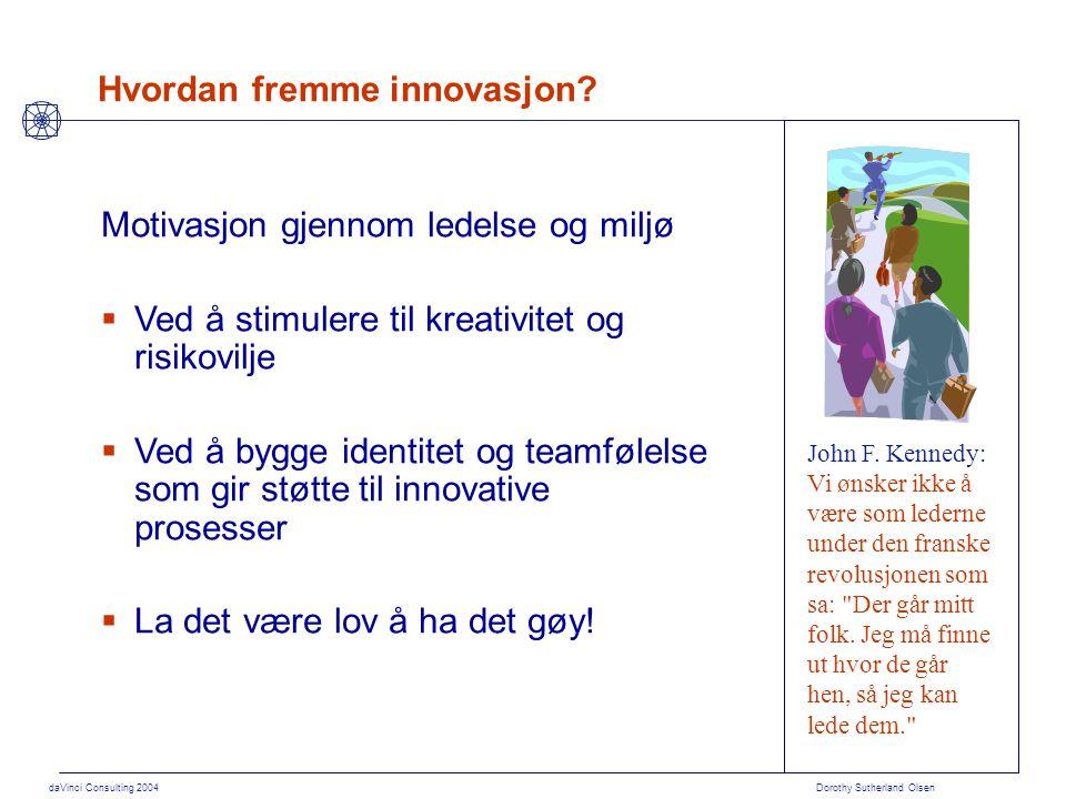 daVinci Consulting 2004 Dorothy Sutherland Olsen Hvordan fremme innovasjon? John F. Kennedy: Vi ønsker ikke å være som lederne under den franske revol