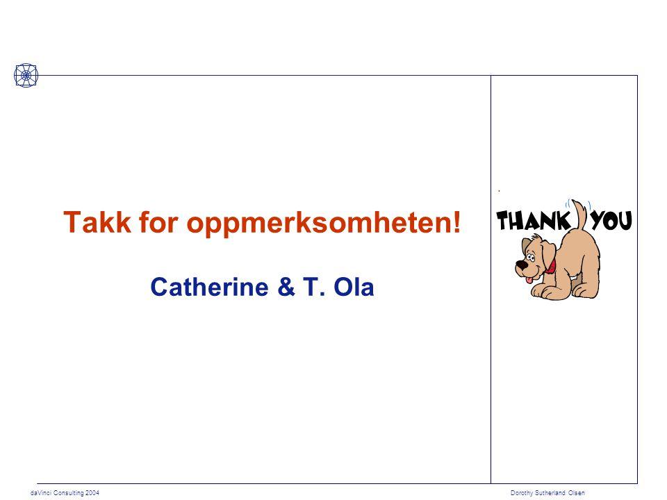daVinci Consulting 2004 Dorothy Sutherland Olsen Takk for oppmerksomheten! Catherine & T. Ola.
