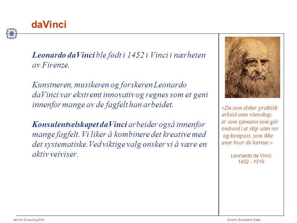 daVinci Consulting 2004 Dorothy Sutherland Olsen daVinci Leonardo daVinci ble født i 1452 i Vinci i nærheten av Firenze. Kunstneren, musikeren og fors