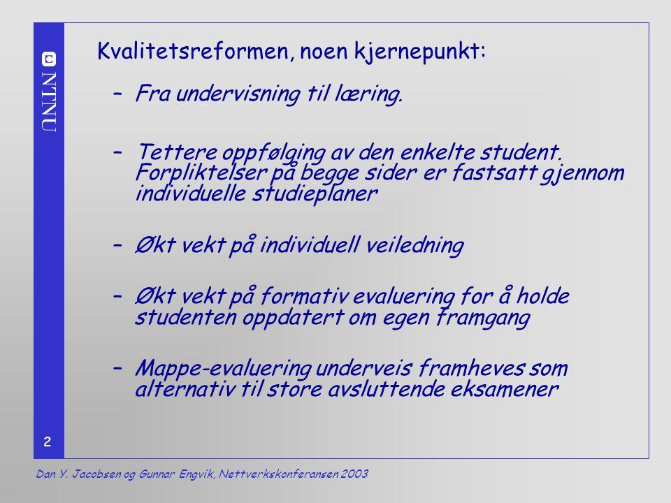 2 –Fra undervisning til læring. –Tettere oppfølging av den enkelte student.