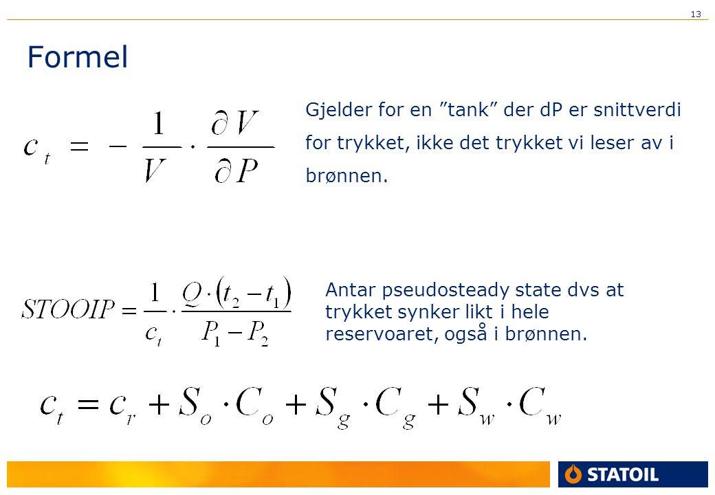 13 Formel Gjelder for en tank der dP er snittverdi for trykket, ikke det trykket vi leser av i brønnen.