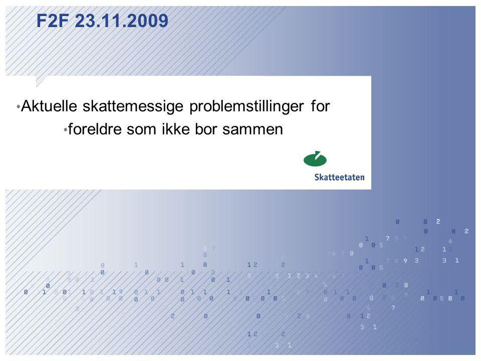 F2F 23.11.2009 Aktuelle skattemessige problemstillinger for foreldre som ikke bor sammen