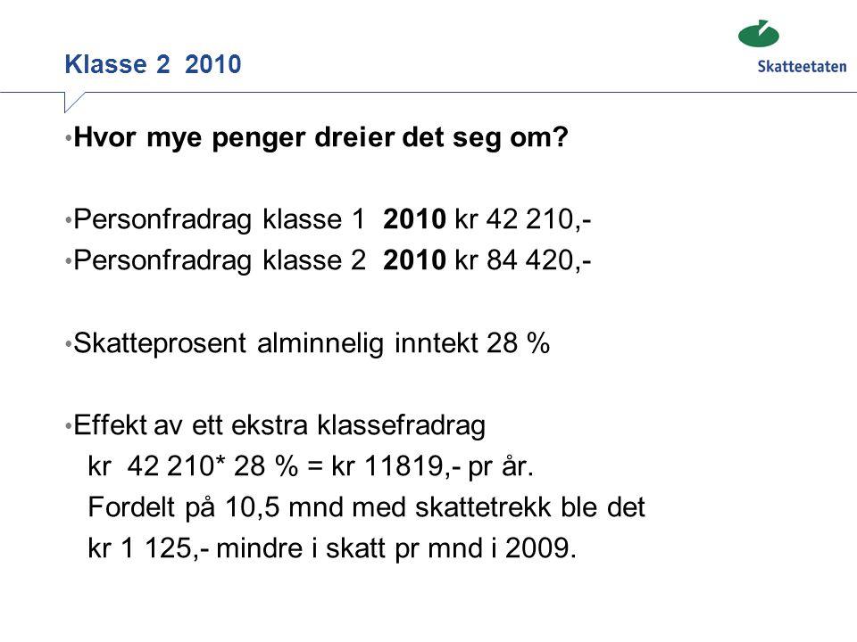 Klasse 2 2010 Hvor mye penger dreier det seg om? Personfradrag klasse 1 2010 kr 42 210,- Personfradrag klasse 2 2010 kr 84 420,- Skatteprosent alminne