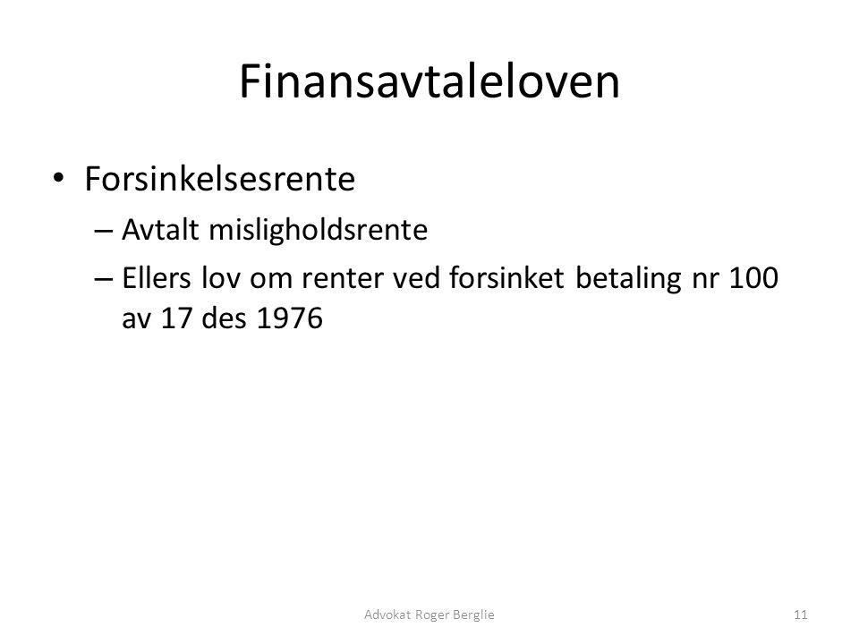 Finansavtaleloven Forsinkelsesrente – Avtalt misligholdsrente – Ellers lov om renter ved forsinket betaling nr 100 av 17 des 1976 Advokat Roger Bergli