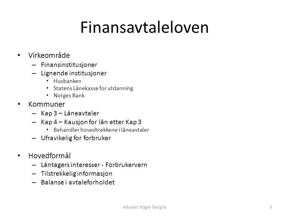 Finansavtaleloven Virkeområde – Finansinstitusjoner – Lignende institusjoner Husbanken Statens Lånekasse for utdanning Norges Bank Kommuner – Kap 3 –