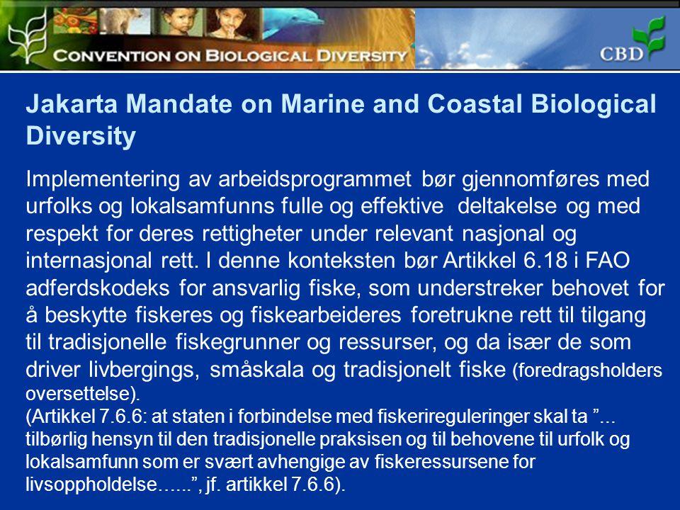Jakarta Mandate on Marine and Coastal Biological Diversity Implementering av arbeidsprogrammet bør gjennomføres med urfolks og lokalsamfunns fulle og effektive deltakelse og med respekt for deres rettigheter under relevant nasjonal og internasjonal rett.