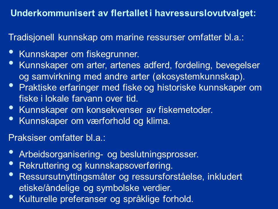 Underkommunisert av flertallet i havressurslovutvalget: Tradisjonell kunnskap om marine ressurser omfatter bl.a.: Kunnskaper om fiskegrunner.