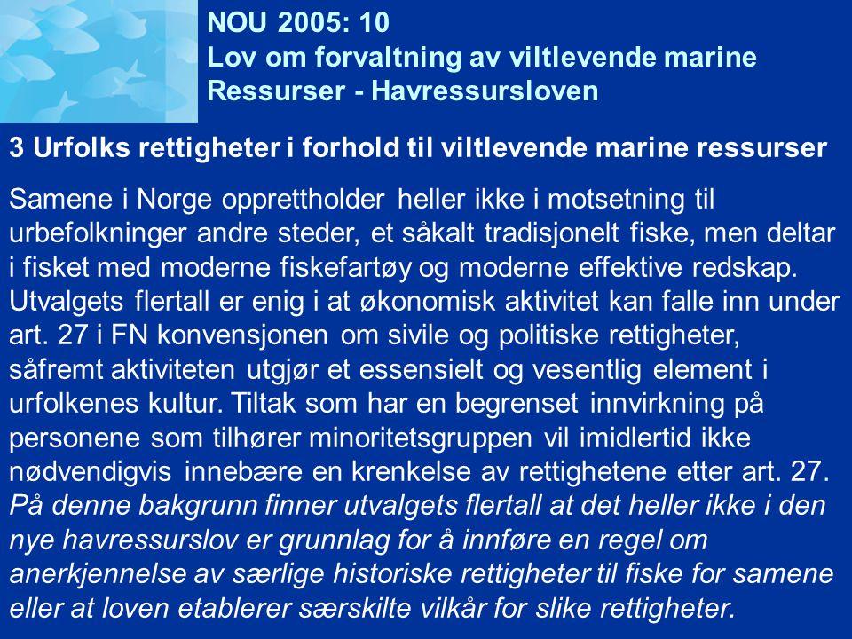NOU 2005: 10 Lov om forvaltning av viltlevende marine Ressurser - Havressursloven 3 Urfolks rettigheter i forhold til viltlevende marine ressurser Samene i Norge opprettholder heller ikke i motsetning til urbefolkninger andre steder, et såkalt tradisjonelt fiske, men deltar i fisket med moderne fiskefartøy og moderne effektive redskap.