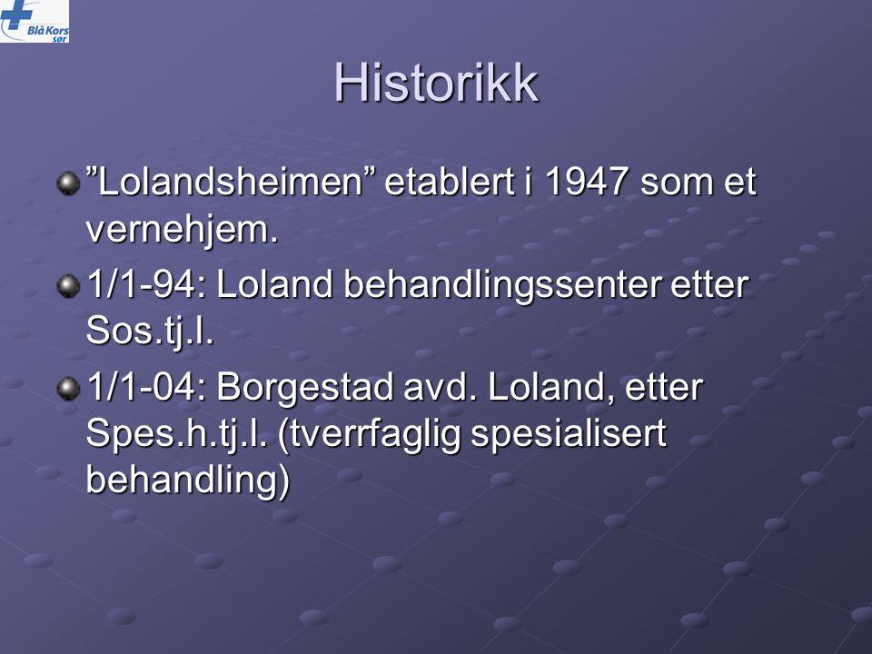"""Historikk """"Lolandsheimen"""" etablert i 1947 som et vernehjem. 1/1-94: Loland behandlingssenter etter Sos.tj.l. 1/1-04: Borgestad avd. Loland, etter Spes"""