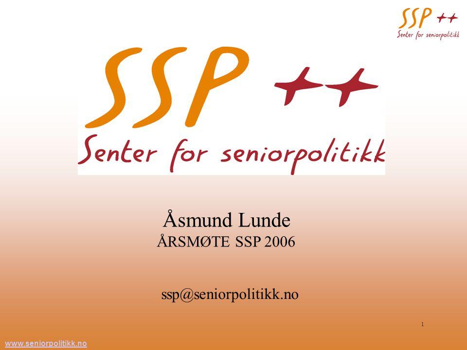 www.seniorpolitikk.no 1 Åsmund Lunde ÅRSMØTE SSP 2006 ssp@seniorpolitikk.no