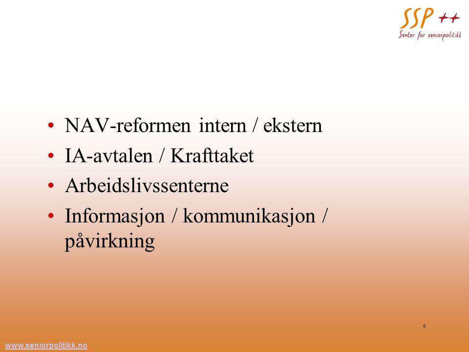 www.seniorpolitikk.no 6 NAV-reformen intern / ekstern IA-avtalen / Krafttaket Arbeidslivssenterne Informasjon / kommunikasjon / påvirkning