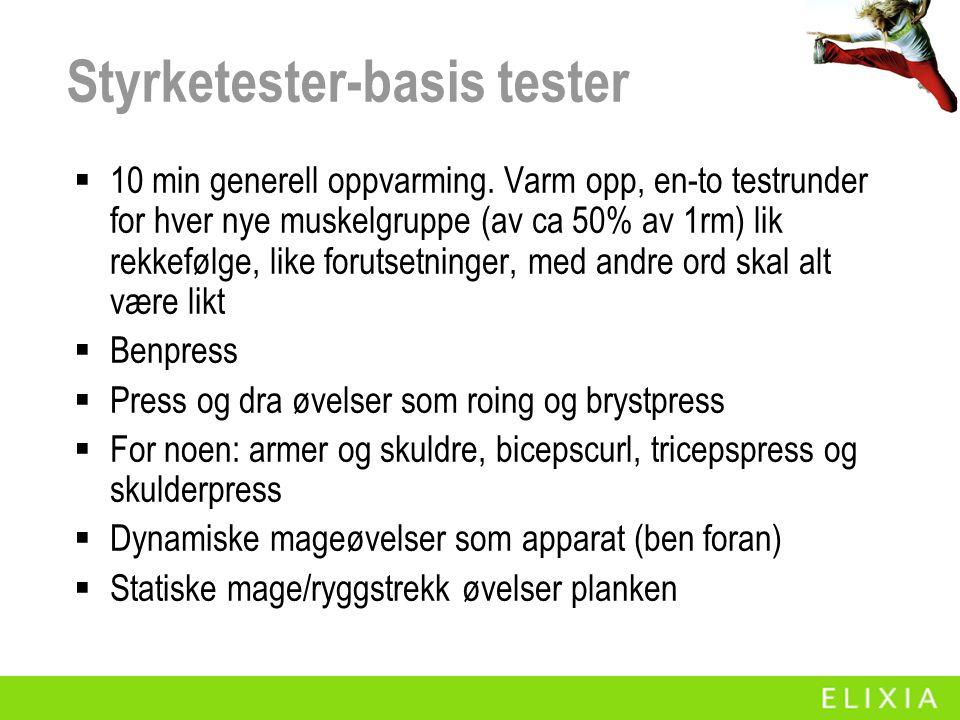 Styrketester-basis tester  10 min generell oppvarming. Varm opp, en-to testrunder for hver nye muskelgruppe (av ca 50% av 1rm) lik rekkefølge, like f