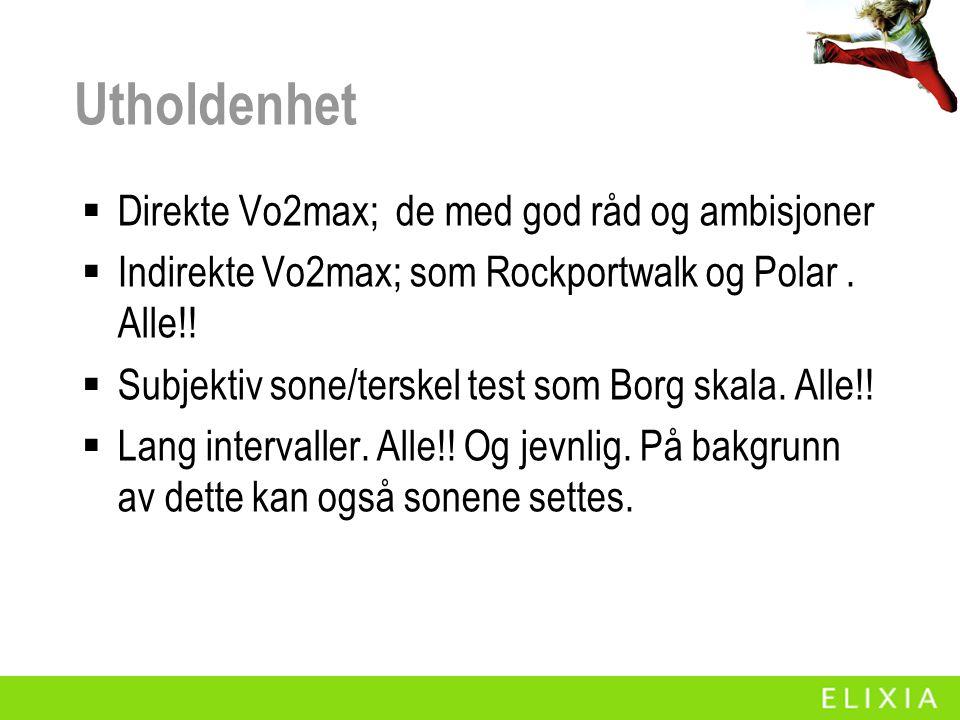 Utholdenhet  Direkte Vo2max; de med god råd og ambisjoner  Indirekte Vo2max; som Rockportwalk og Polar. Alle!!  Subjektiv sone/terskel test som Bor