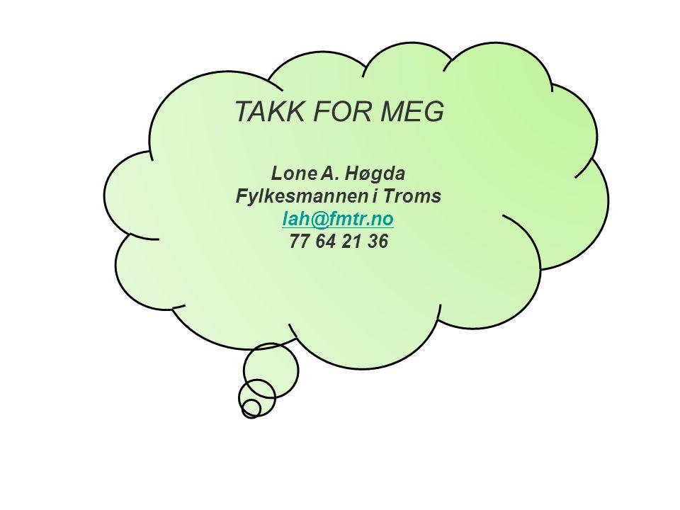 TAKK FOR MEG Lone A. Høgda Fylkesmannen i Troms lah@fmtr.no 77 64 21 36
