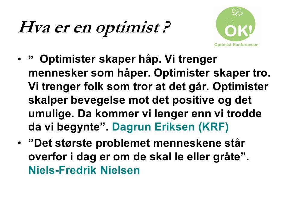 """Hva er en optimist ? """" Optimister skaper håp. Vi trenger mennesker som håper. Optimister skaper tro. Vi trenger folk som tror at det går. Optimister s"""