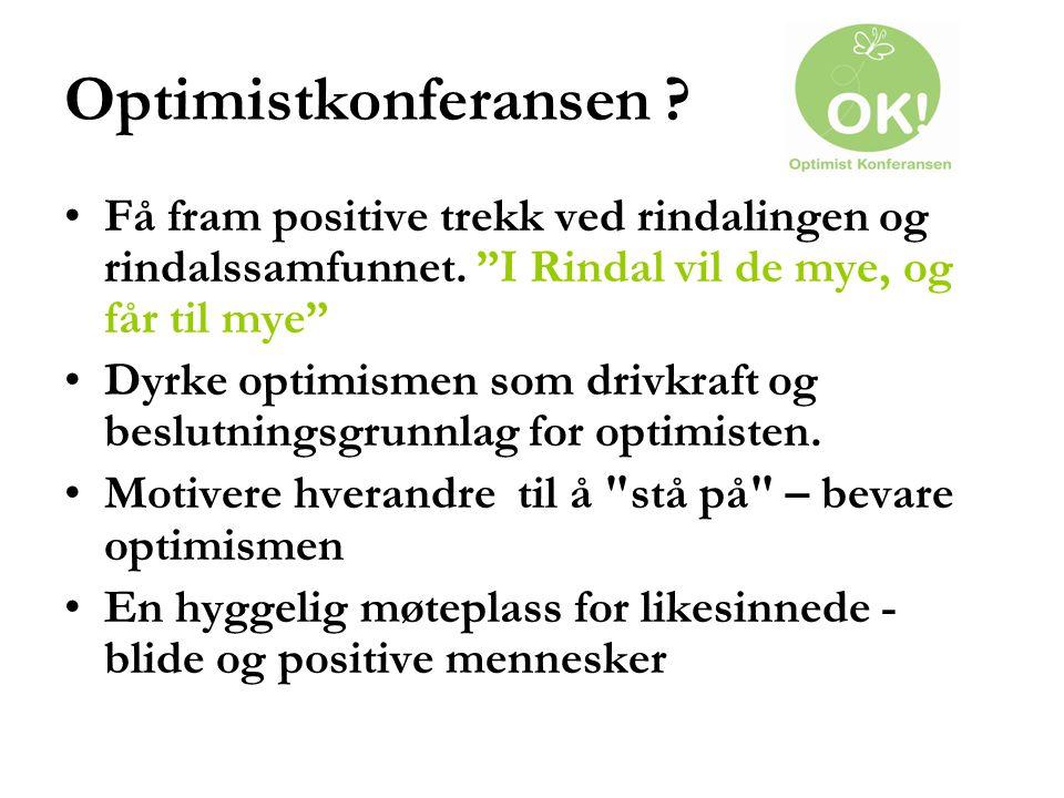 """Optimistkonferansen ? Få fram positive trekk ved rindalingen og rindalssamfunnet. """"I Rindal vil de mye, og får til mye"""" Dyrke optimismen som drivkraft"""