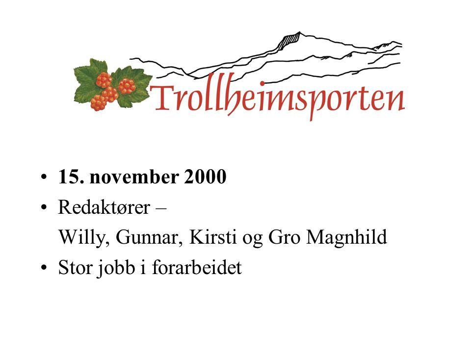 15. november 2000 Redaktører – Willy, Gunnar, Kirsti og Gro Magnhild Stor jobb i forarbeidet