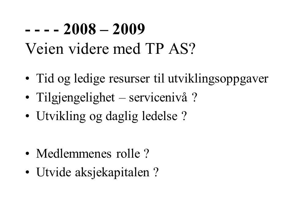 - - - - 2008 – 2009 Veien videre med TP AS.