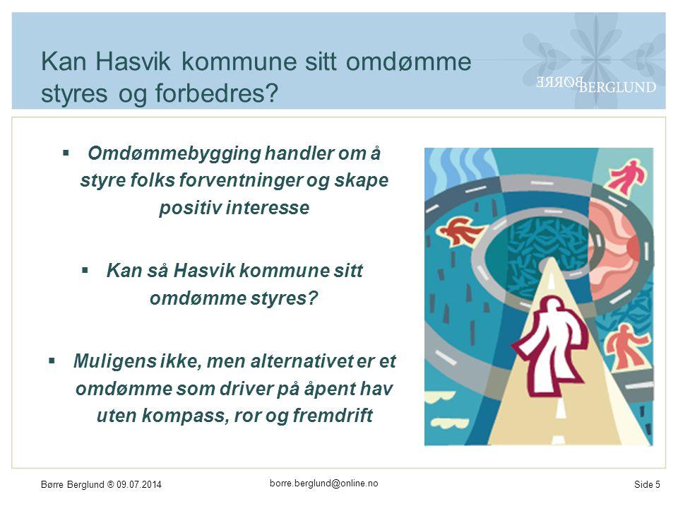 borre.berglund@online.no Børre Berglund ® 09.07.2014Side 26 Diskusjon 1.Hvem er de viktigste målgruppene for omdømmearbeidet i Hasvik.
