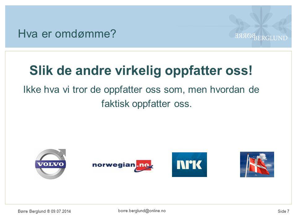 borre.berglund@online.no Børre Berglund ® 09.07.2014Side 8 Hva skal vi med et sterkt omdømme .