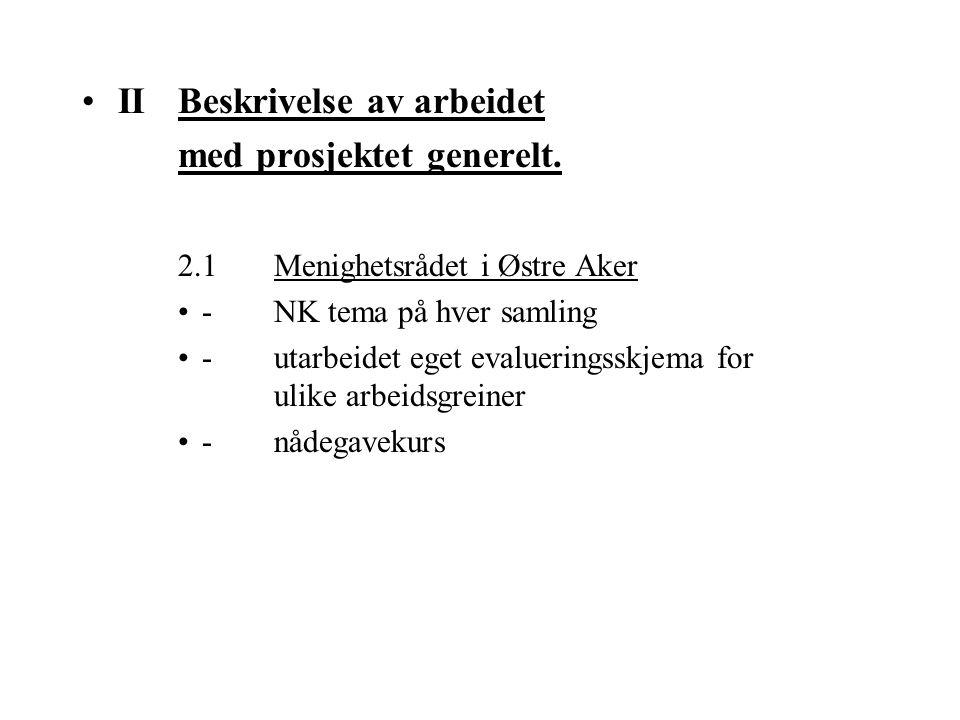 IIBeskrivelse av arbeidet med prosjektet generelt. 2.1Menighetsrådet i Østre Aker -NK tema på hver samling -utarbeidet eget evalueringsskjema for ulik